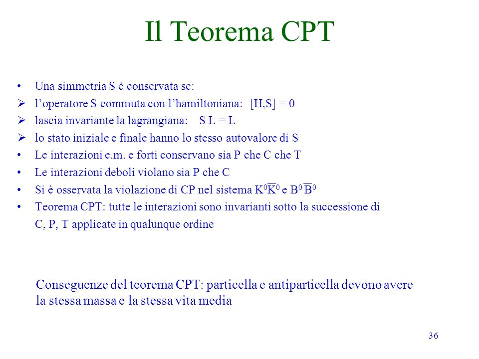 Il Teorema CPT Una simmetria S è conservata se: l'operatore S commuta con l'hamiltoniana: [H,S] = 0.
